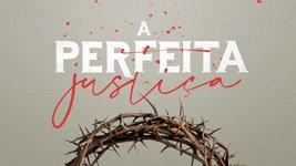 A Perfeita Justiça